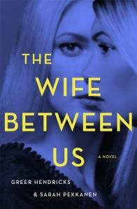 The Wife Between Us - Hendricks and Pekkanen